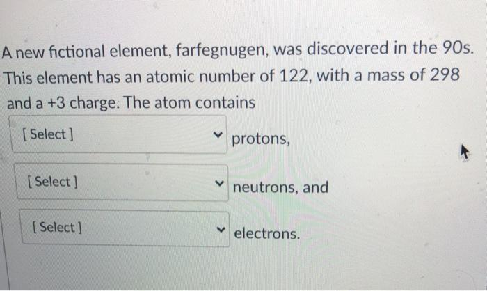 7icwj3jhaszgxm This topic has been deleted. https www chegg com homework help questions and answers new fictional element farfegnugen discovered 90s element atomic number 122 mass 298 3 char q64827446