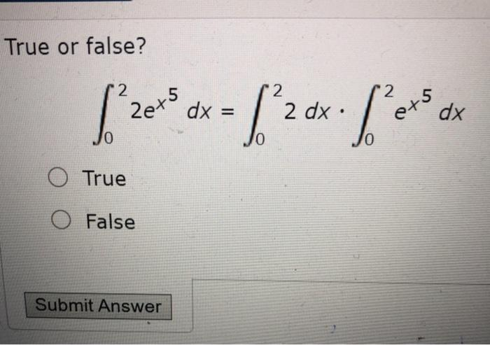 True or false? dx 20+5 = [2ox.fpers dx O True O False Submit Answer