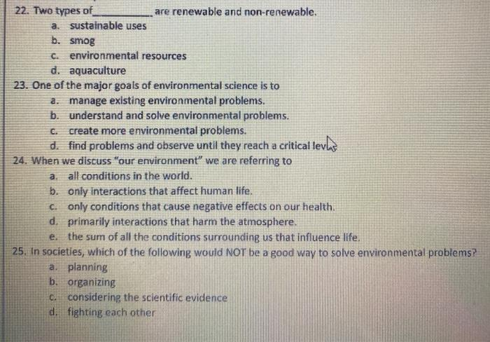 22. Two types of are renewable and non-renewable. a sustainable uses b. smog c. environmental resources d. aquaculture 23. On