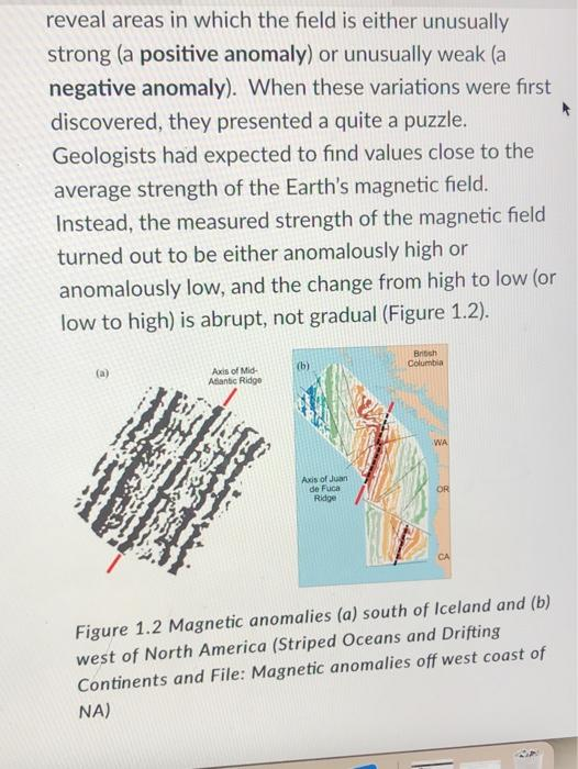 reveal areas in which the field is either unusually strong (a positive anomaly) or unusually weak (a negative anomaly). When