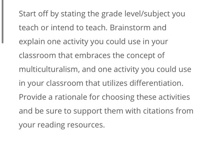 Start off by stating the grade level/subject you teach or intend to teach. Brainstorm and explain one activity you could use