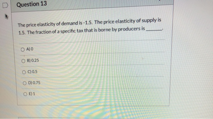 Solved Question 13 The Price Elasticity Of Demand Is 1 5