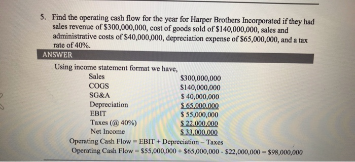5. Find the operating cash flow for the year for Harper Brothers Incorporated if they had sales revenue of $300,000,000, cost