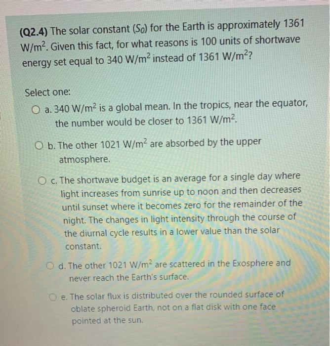 (Q2.4) The solar constant (So) for the Earth is approximately 1361 W/m2. Given this fact, for what reasons is 100 units of sh