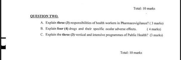 Total: 10 marks QUESTION TWO. A. Explain three (3) responsibilities of health workers in Pharmacovigilance? ( 3 marks) B. Exp