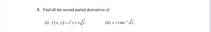 3. Find all the second partial derivatives of () (x, y) = x'y+xy (ii) z = z = tsin