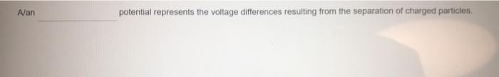 Alan potential represents the voltage differences resulting from the separation of charged particles