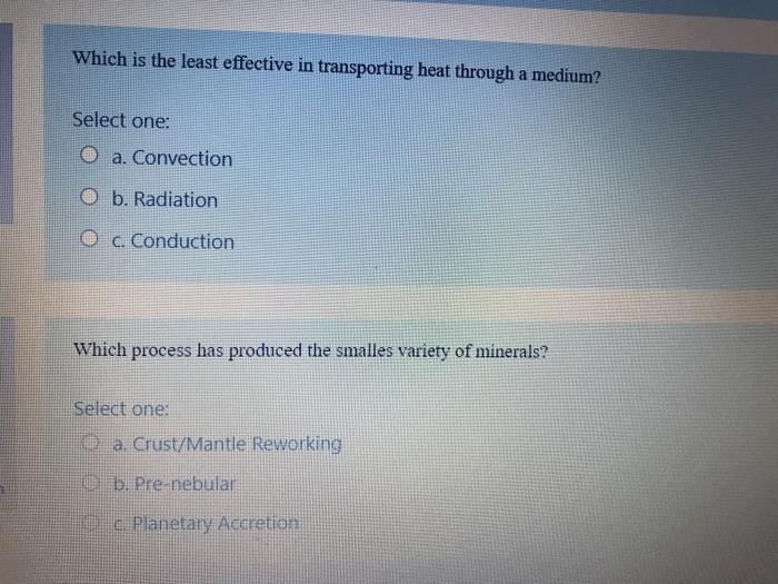 Which is the least effective in transporting heat through a medium? Select one: O a. Convection O b. Radiation Oc Conduction