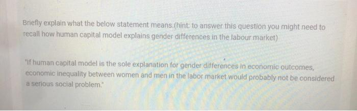 Briefly explain what the below statement means.(hint to answer this question you might need to recall how human capital model