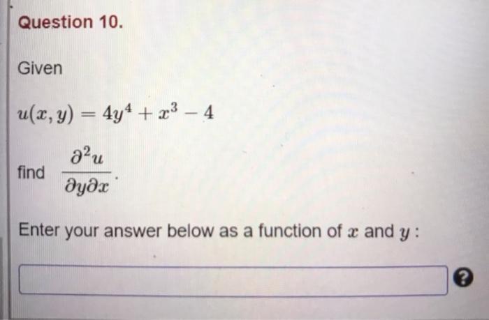 Question 10. Given u(x, y) = 4y4 + 23 – 4 find au მყმr Enter your answer below as a function of x and y: