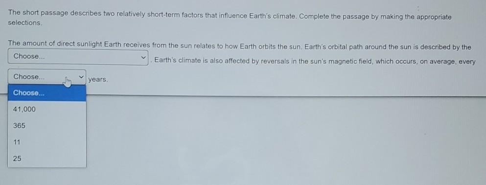 The short passage describes two relatively short-term factors that influence Earths climate. Complete the passage by making