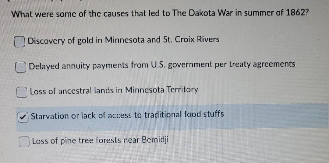 What were some of the causes that led to The Dakota War in summer of 1862? Discovery of gold in Minnesota and St. Croix River