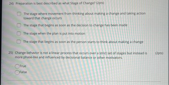24) Preparation is best described as what Stage of Change? (2pts) The stage where movement from thinking about making a chang