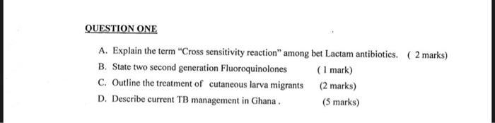 QUESTION ONE A. Explain the term Cross sensitivity reaction among bet Lactam antibiotics. (2 marks) B. State two second gen