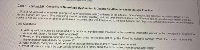Case 1 (Chapter 15): Concepts of Neurologic Dysfunction & Chapter 16: Alterations in Neurologic Function J.S. is a 72-year-ol