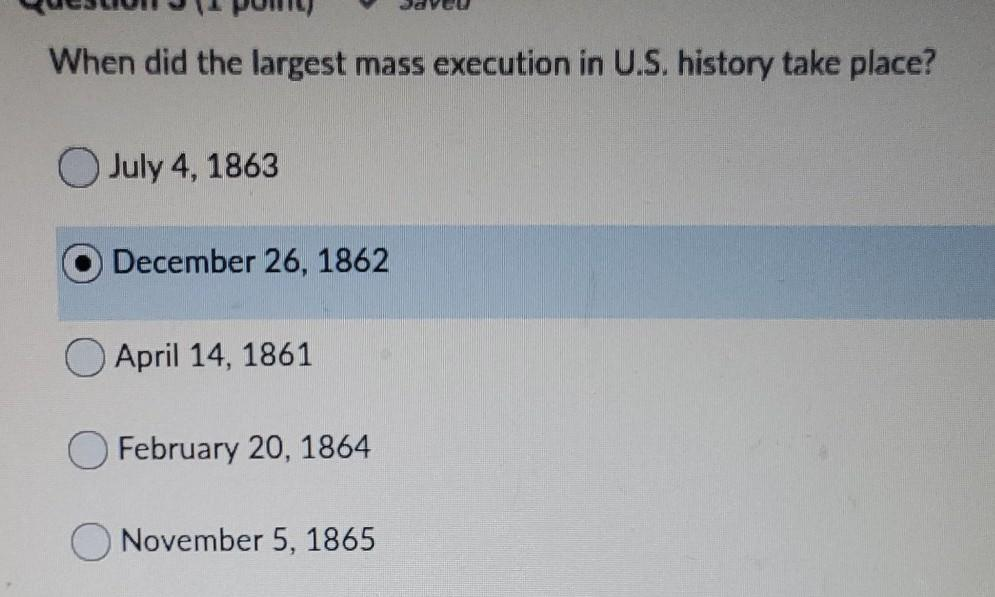 When did the largest mass execution in U.S. history take place? July 4, 1863 December 26, 1862 April 14, 1861 OFebruary 20, 1