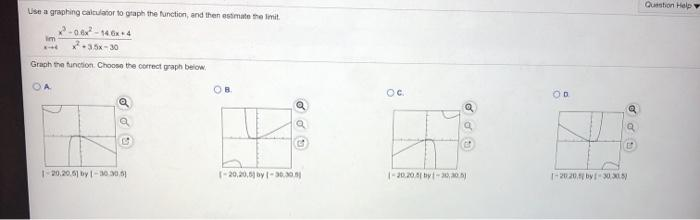 Question Help Use a graphing calculator to graph the function, and then estimate the limit im 2.35 -30 Graph the function. Ch