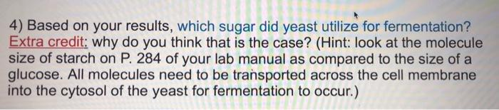 4) Based on your results, which sugar did yeast utilize for fermentation? Extra credit: why do you think that is the case? (H