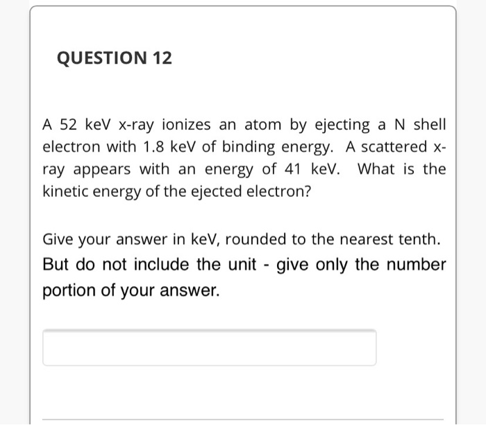 Solved: QUESTION 12 A 52 KeV X-ray Ionizes An Atom By Ejec