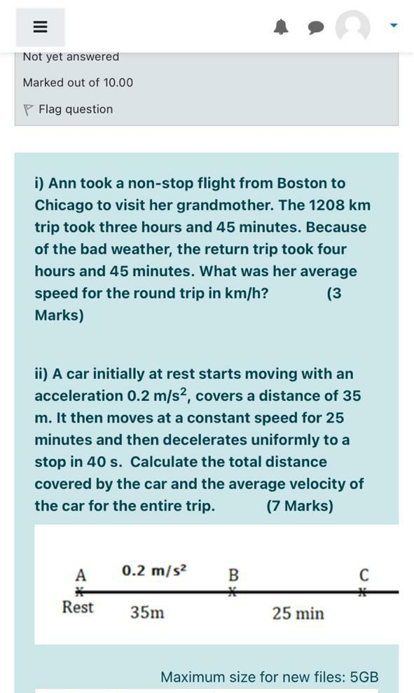 Not yet answered Marked out of 10.00 Flag question i) Ann took a non-stop flight from Boston to Chicago to visit her grandmot