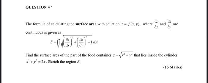 QUESTION 4 and are The formula of calculating the surface area with equation z = f(x,y), where continuous is given as +1 DA F