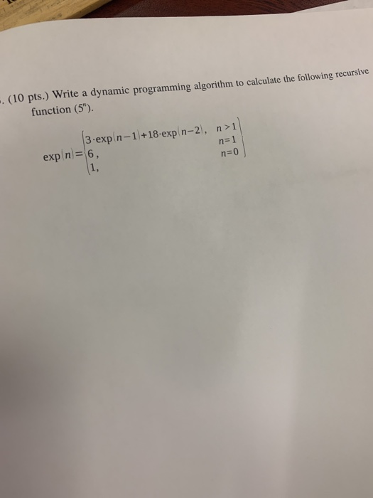 .. (10 pts.) Write a dynamic programming algorithm to calculate the following recursive function (5). 3-expin-1 +18-expin-2,