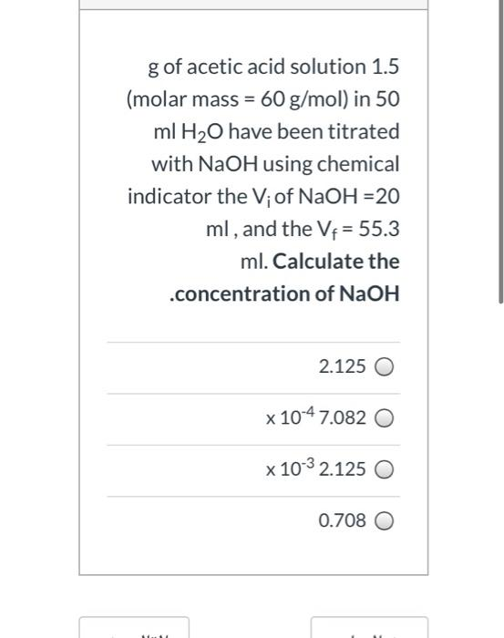 g of acetic acid solution 1.5 (molar mass = 60 g/mol) in 50 ml H2O have been titrated with NaOH using chemical indicator the