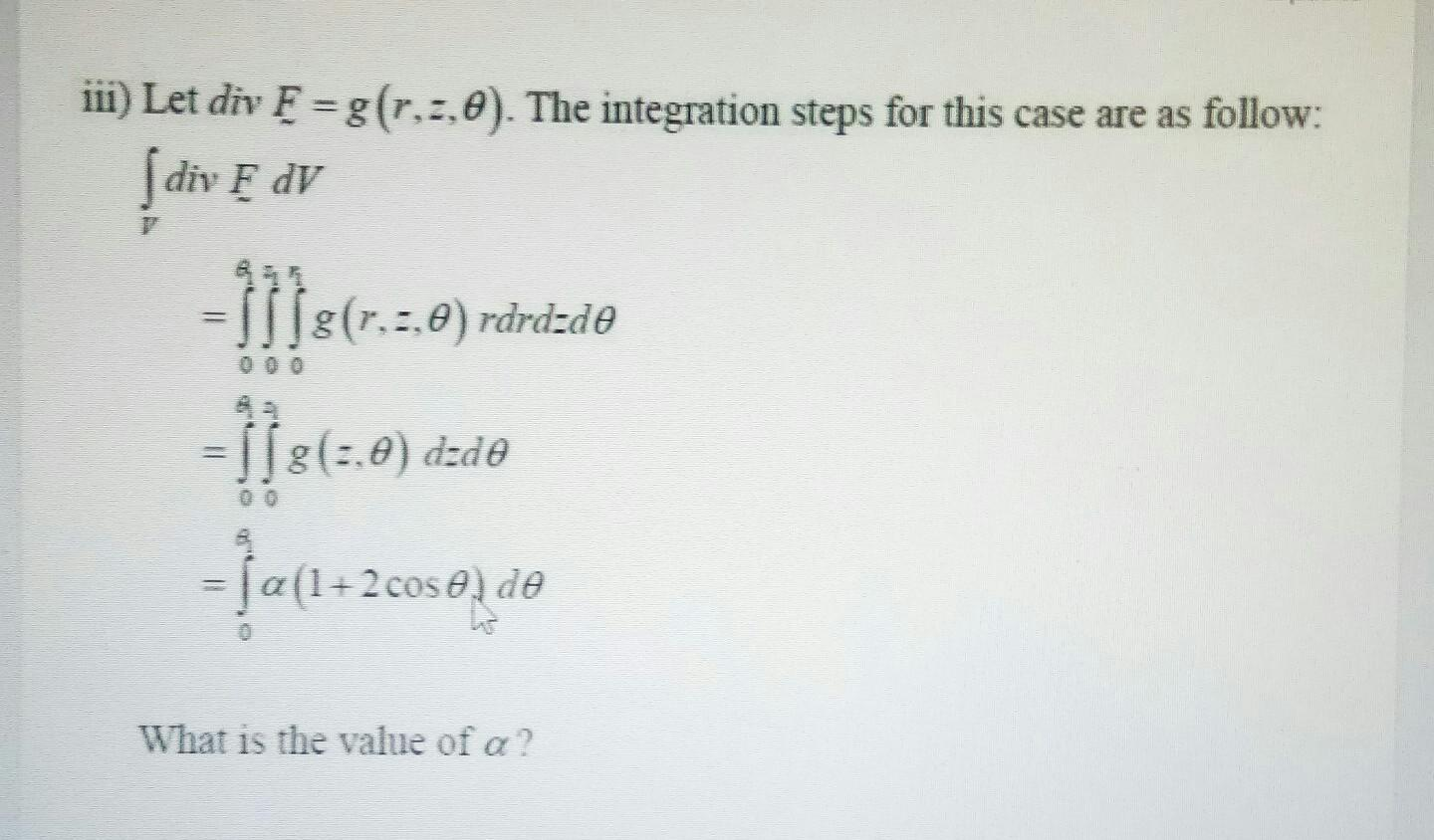 iii) Let div F =g(r.2.0). The integration steps for this case are as follow: diy F DV 1118(7.3.0 ) rdrd:de f}1= - ļa(1+2coso