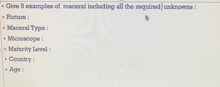 Give 5 examples of maceral including all the required unknowns : - Picture : • Maceral Type: - Microscope : - Maturity Level: