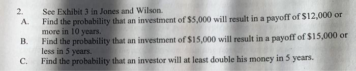 2. b. see exhibit 3 in jones and wilson. find the probability that an investment of $5,000 will result in a payoff of $12,000