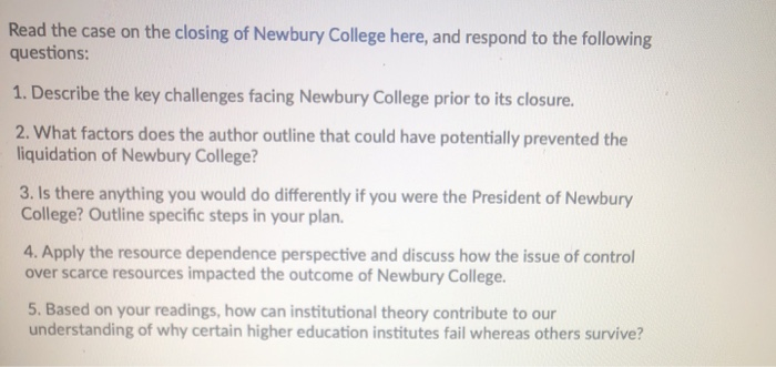 Read the case on the closing of Newbury College here, and respond to the following questions: 1. Describe the key challenges