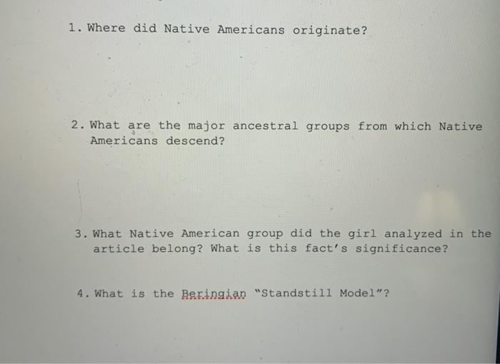 1. Where did Native Americans originate? 2. What are the major ancestral groups from which Native Americans descend? 3. What
