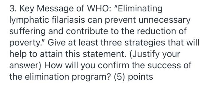 3. Key Message of WHO: Eliminating lymphatic filariasis can prevent unnecessary suffering and contribute to the reduction of