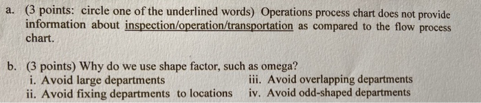 a. (3 points: circle one of the underlined words) Operations process chart does not provide information about inspection/oper