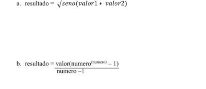 a. resultado = seno(valor1 * valor2) b. resultado = valor(numero numero) - 1) numero-1