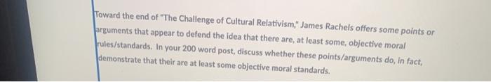 Toward the end of The Challenge of Cultural Relativism, James Rachels offers some points or arguments that appear to defend