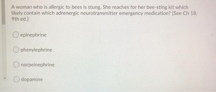 A woman who is allergic to bees is stung. She reaches for her bee-sting kit which likely contain which adrenergic neurotransm