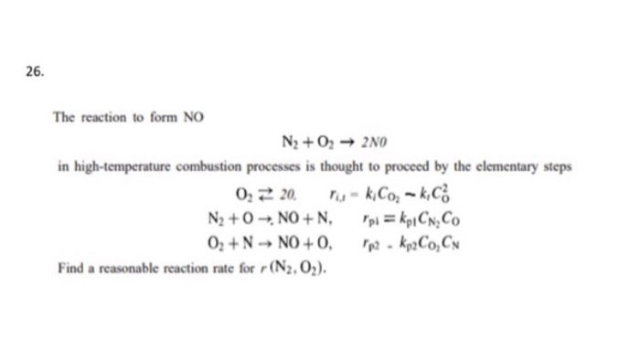 Solved: 26. The Reaction To Form NO N2 + O2 → 2NO In High ...