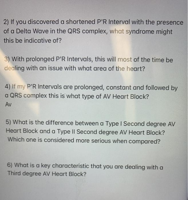 2) If you discovered a shortened PR Interval with the presence of a Delta Wave in the QRS complex, what syndrome might this