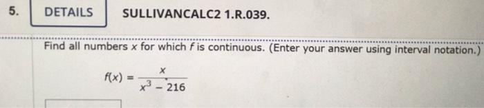 5. DETAILS SULLIVANCALC2 1.R.039. Find all numbers x for which f is continuous. (Enter your answer using interval notation.)