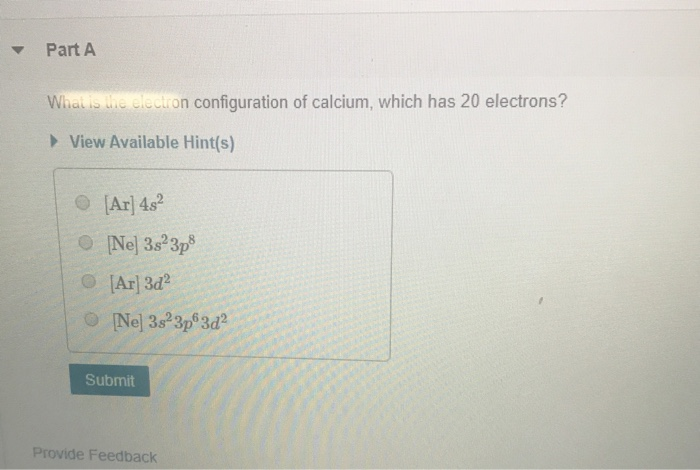 Solved Part A What Is The Electron Configuration Of Calci Chegg Com