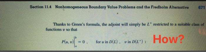 Section 11.4 Nonhomogeneous Boundary Value Problems and the Fredholm Alternative 671 Thanks to Greens formula, the adjoint w