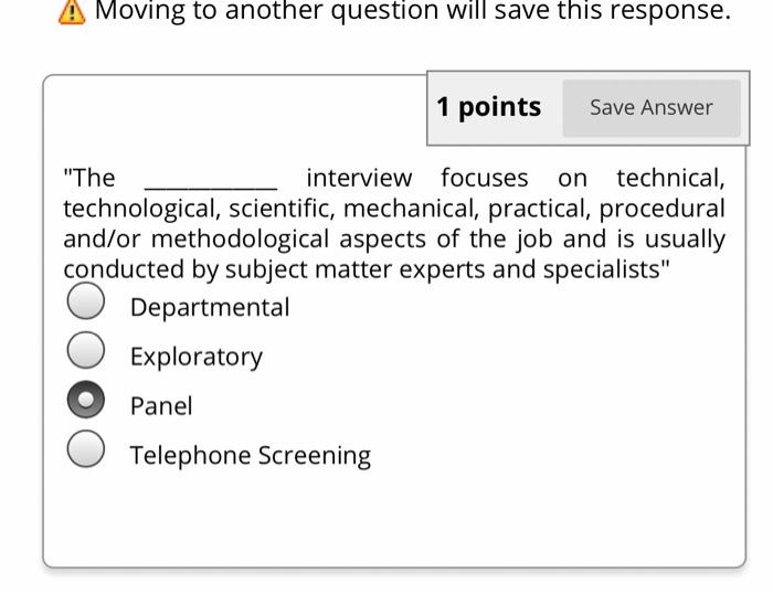 A Moving to another question will save this response. 1 points Save Answer The interview focuses on technical, technological