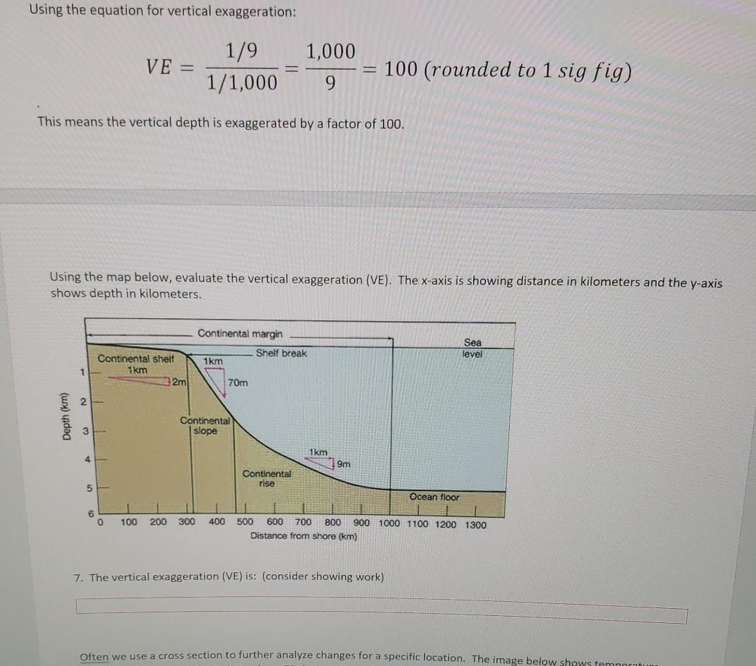 Using the equation for vertical exaggeration: VE = 1/9 1/1,000 1,000 9 100 (rounded to 1 sig fig) This means the vertical dep