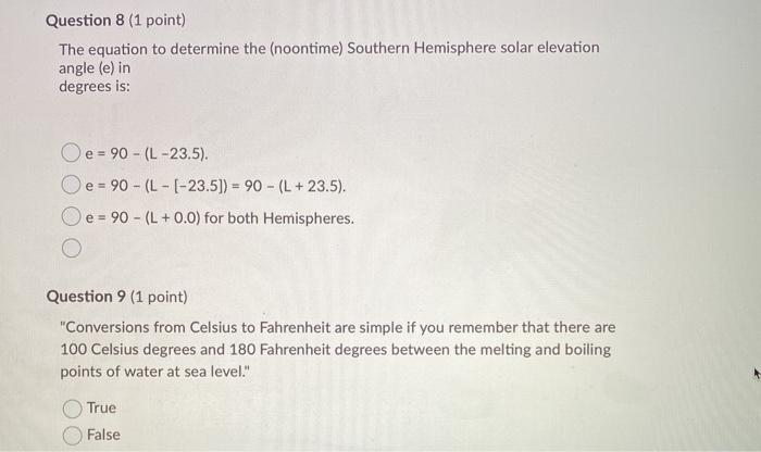Question 8 (1 point) The equation to determine the (noontime) Southern Hemisphere solar elevation angle (e) in degrees is: O