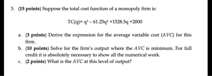 3. (15 points) Suppose the total cost function of a monopoly firm is: TC(q)= q* -61.25q2 +1528.5q +2000 a. (3 points) Derive