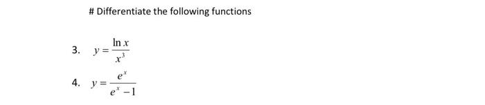 # Differentiate the following functions Inx 3. y = x et 4. y = e -1