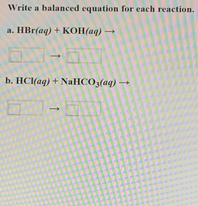 Solved: Write A Balanced Equation For Each Reaction A. HBr ...