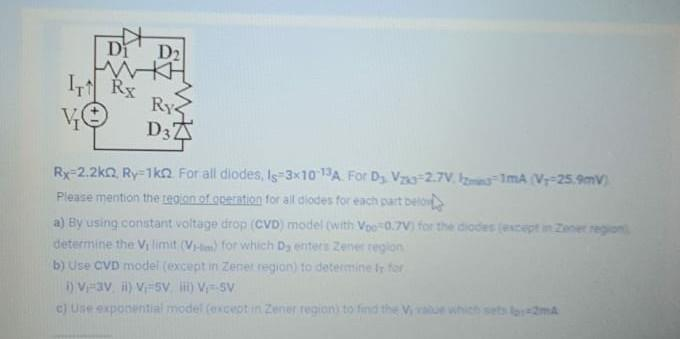 Di D2 IT Rx Rys VO D3 Ry=2.2k2, Ry=1k02. For all diodes, Is-3x10-13A For Dj V7_0=2.7VIMA V--25.90V Please mention the Legion