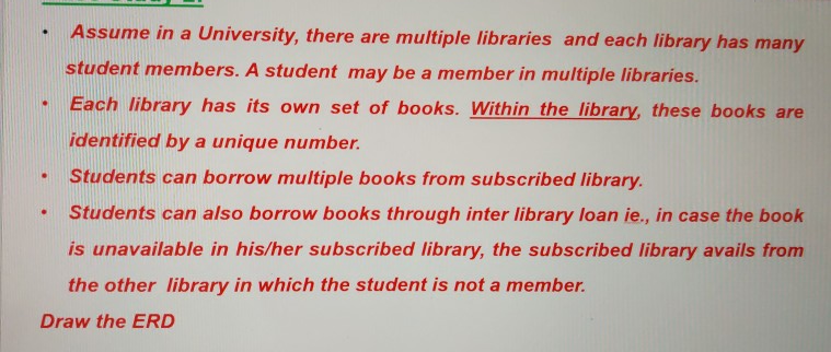 . . Assume in a University, there are multiple libraries and each library has many student members. A student may be a member